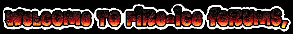 Fire-ice ~508~